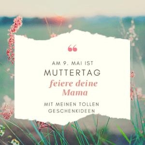 Muttertag 2021 - feiere deine Mama